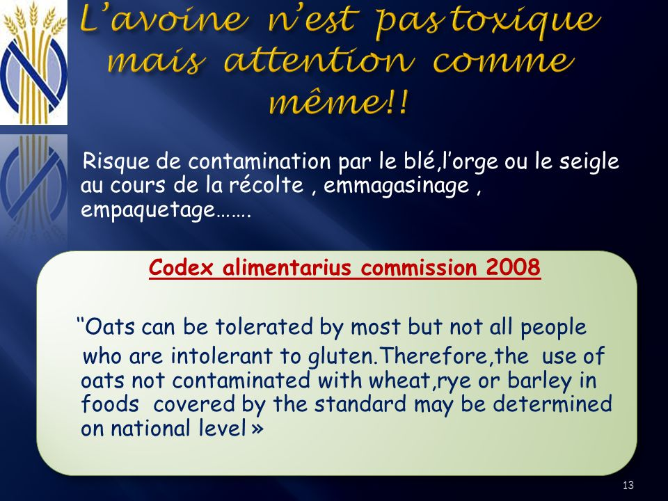 Risque de contamination par le blé,lorge ou le seigle au cours de la récolte, emmagasinage, empaquetage……. Codex alimentarius commission 2008 Oats can