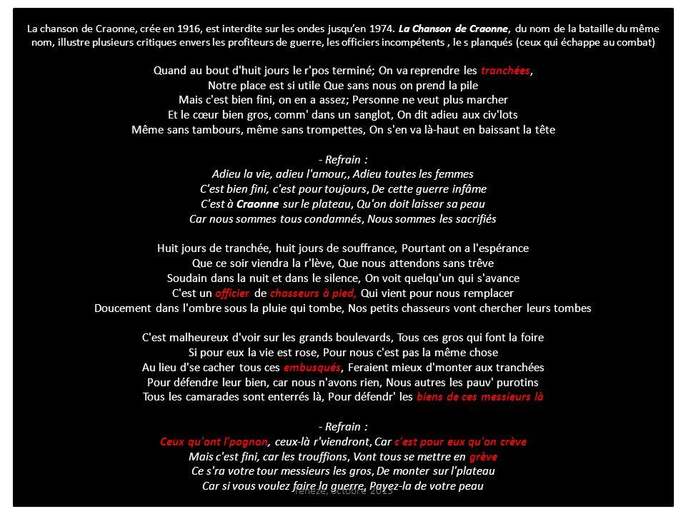 La chanson de Craonne, crée en 1916, est interdite sur les ondes jusquen 1974. La Chanson de Craonne, du nom de la bataille du même nom, illustre plus