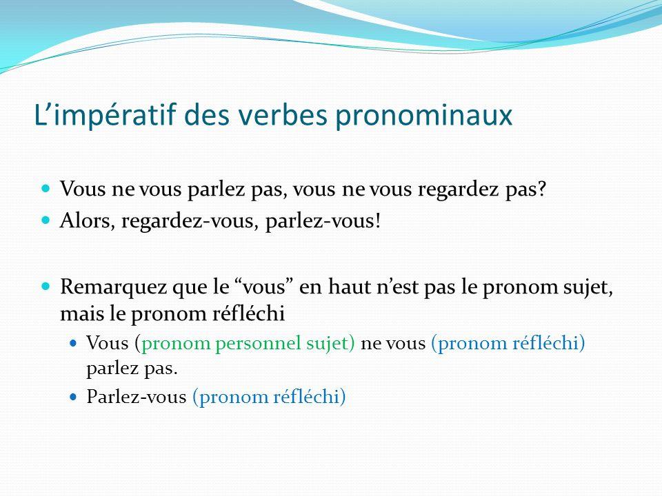Limpératif et le verbe pronominal Limpératif sécrit sans sujet descends, ne bouge pas, mange, remonte, dors Au négatif, comme normal, le pronom se pla
