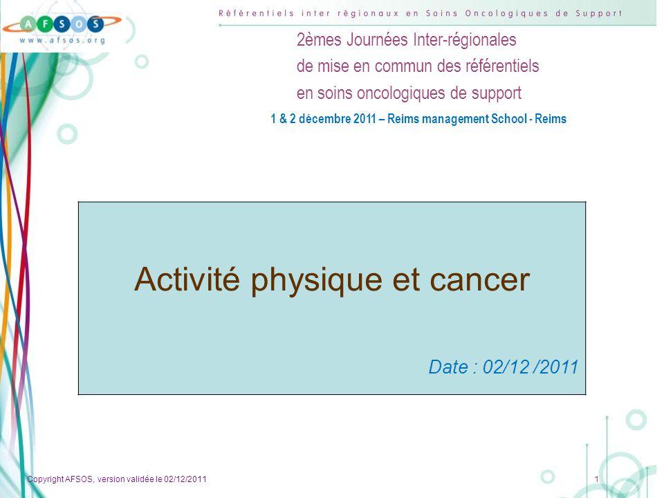 Copyright AFSOS, version validée le 02/12/2011 2 1 & 2 décembre 2011 – Reims management School - Reims Sommaire Contributeurs3 Rationnel de lactivité physique (AP) en cancérologie……………….………………………………………..…4 Mécanismes daction…………………………………………………………………………………………………….5 Quelques définitions………………………………………………………………………………………………..……6 Comment classer les intensités dAP.