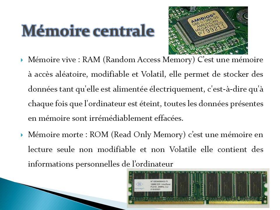 la mémoire centrale (ou mémoire interne) permettant de mémoriser temporairement les données lors de lexécution des programmes, on distingue deux mémoires : Mémoire vive RAM Mémoire Morte ROM