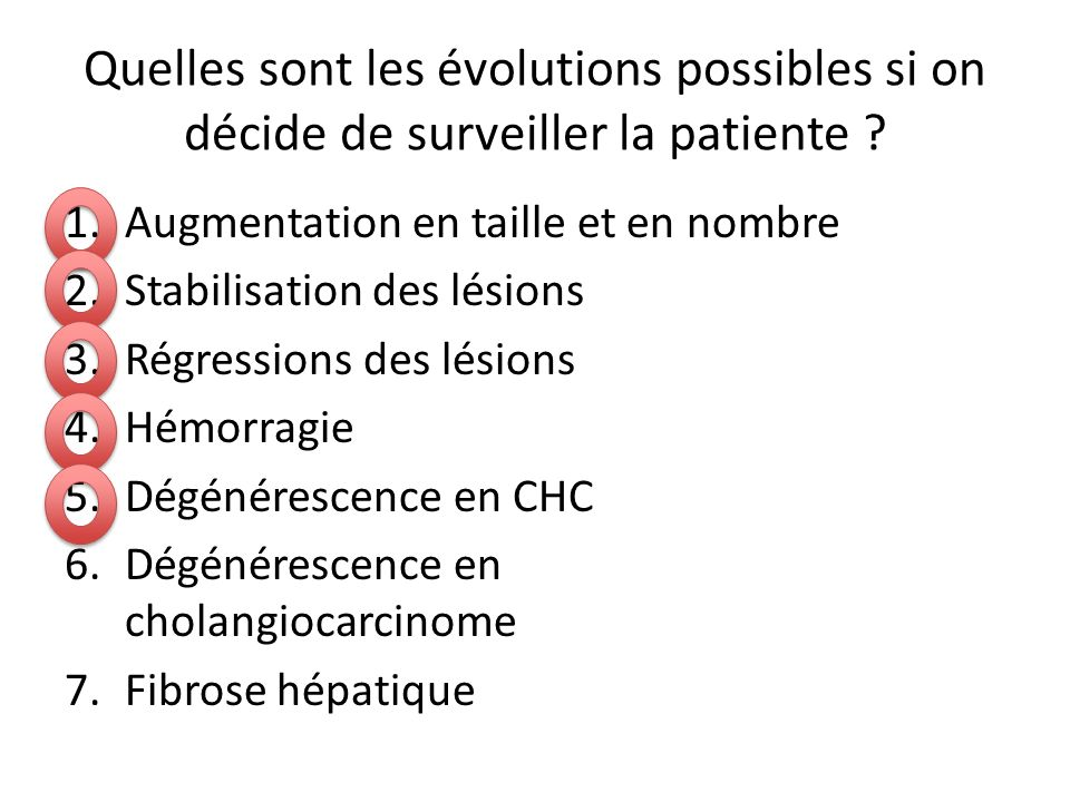 Quelles sont les évolutions possibles si on décide de surveiller la patiente ? 1.Augmentation en taille et en nombre 2.Stabilisation des lésions 3.Rég