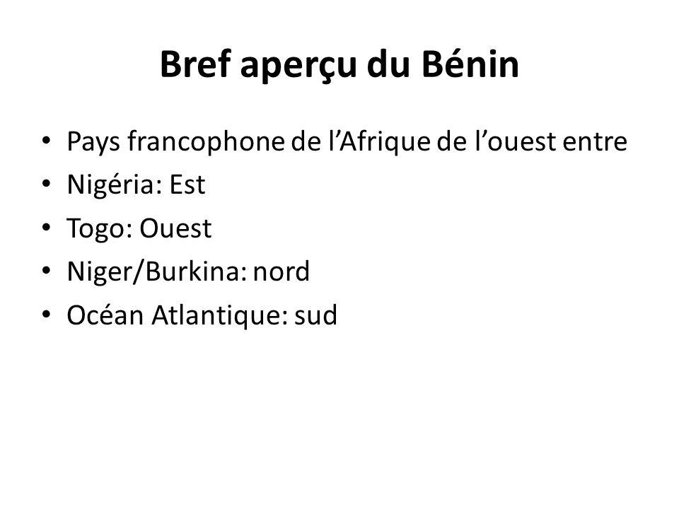 Bref aperçu du Bénin Pays francophone de lAfrique de louest entre Nigéria: Est Togo: Ouest Niger/Burkina: nord Océan Atlantique: sud
