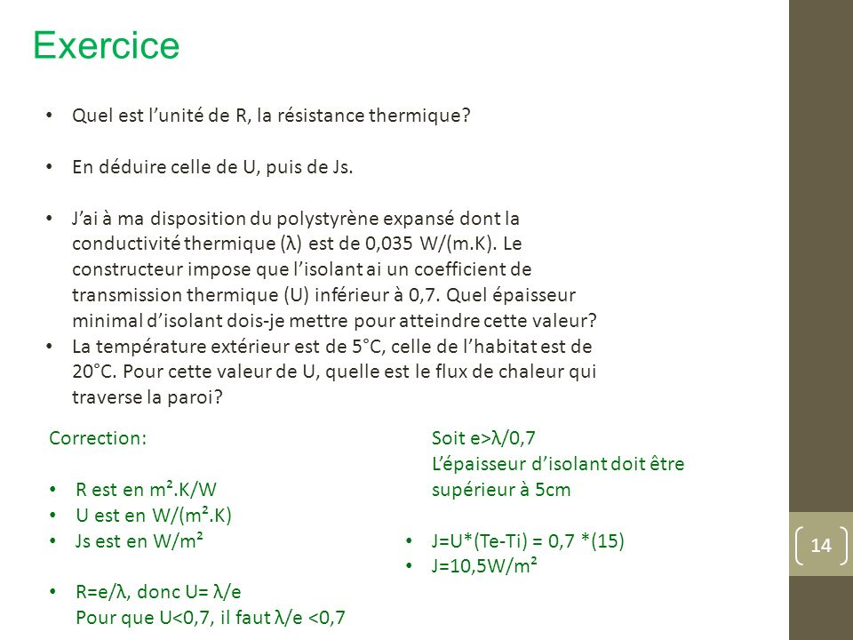 Exercice Quel est lunité de R, la résistance thermique? En déduire celle de U, puis de Js. Jai à ma disposition du polystyrène expansé dont la conduct