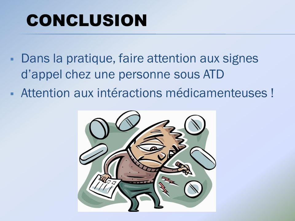 Dans la pratique, faire attention aux signes dappel chez une personne sous ATD Attention aux intéractions médicamenteuses .