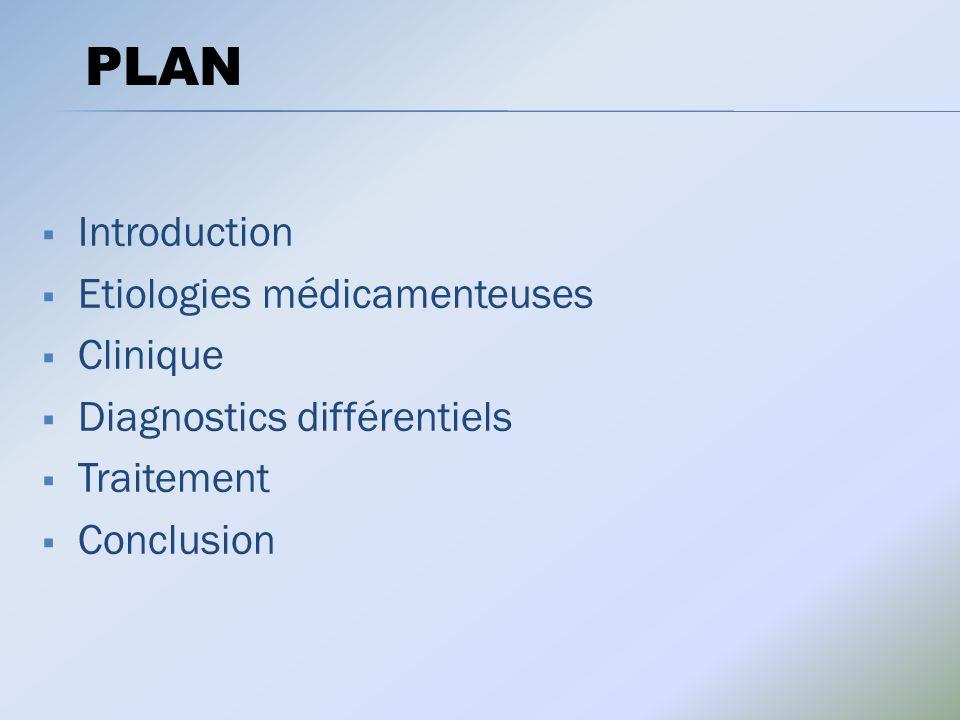 Introduction Etiologies médicamenteuses Clinique Diagnostics différentiels Traitement Conclusion PLAN