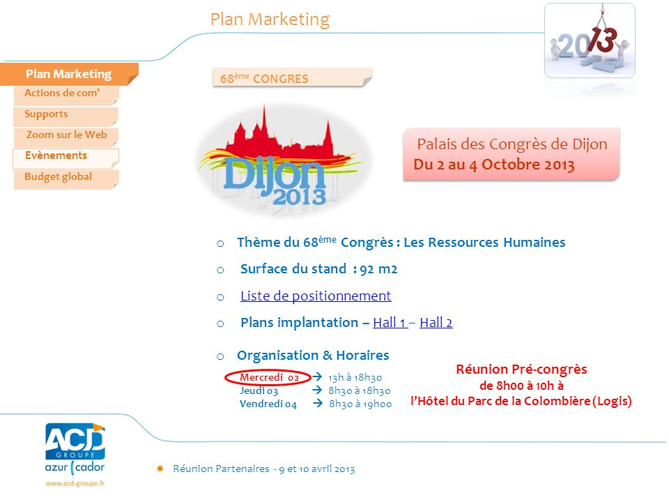 Réunion Partenaires - 9 et 10 avril 2013 Plan Marketing Zoom sur le Web Evènements Supports Actions de com Budget global Plan Marketing 68 ème CONGRES