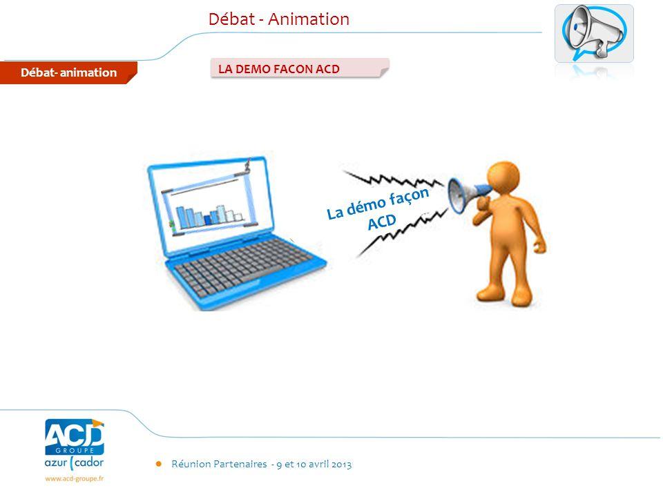 Réunion Partenaires - 9 et 10 avril 2013 Débat - Animation LA DEMO FACON ACD Débat- animation La démo façon ACD