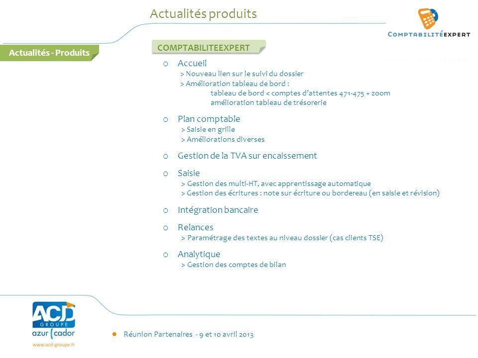 Réunion Partenaires - 9 et 10 avril 2013 Actualités produits o Accueil > Nouveau lien sur le suivi du dossier > Amélioration tableau de bord : tableau