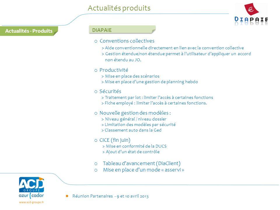 Réunion Partenaires - 9 et 10 avril 2013 Actualités produits DIAPAIE o Conventions collectives > Aide conventionnelle directement en lien avec la conv