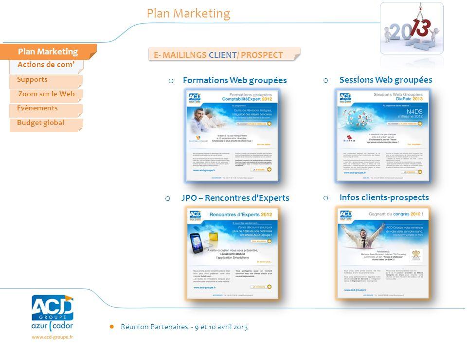 Réunion Partenaires - 9 et 10 avril 2013 Plan Marketing Zoom sur le Web Evènements Supports Budget global Plan Marketing o Mises à jour logicielles o Mises à jour Annuelles E- LETTERS CLIENTS o Info client Actions de com