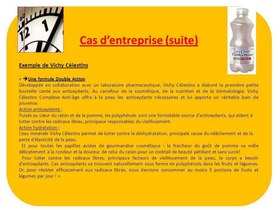 Cas dentreprise (suite) Exemple de Vichy Célestins « Une formule Double Action Développée en collaboration avec un laboratoire pharmaceutique, Vichy C