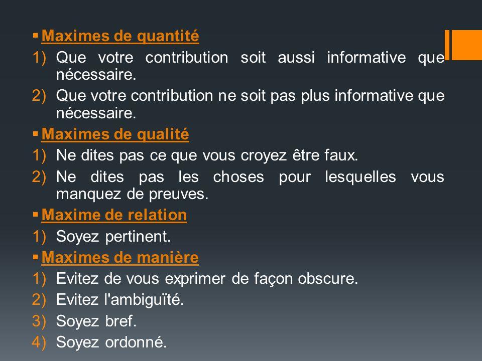 Maximes de quantité 1)Que votre contribution soit aussi informative que nécessaire. 2)Que votre contribution ne soit pas plus informative que nécessai