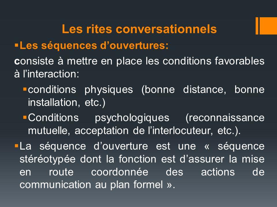 Les rites conversationnels Les séquences douvertures: consiste à mettre en place les conditions favorables à linteraction: conditions physiques (bonne