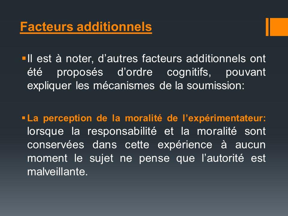Facteurs additionnels Il est à noter, dautres facteurs additionnels ont été proposés dordre cognitifs, pouvant expliquer les mécanismes de la soumissi