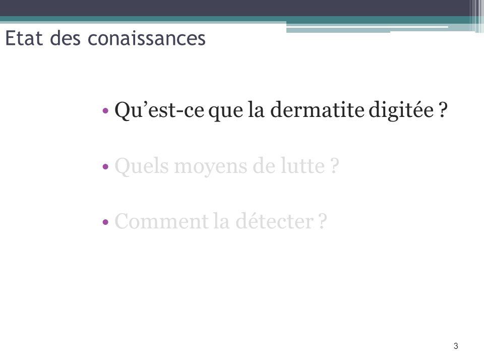 Etat des conaissances Quest-ce que la dermatite digitée ? Quels moyens de lutte ? Comment la détecter ? 3