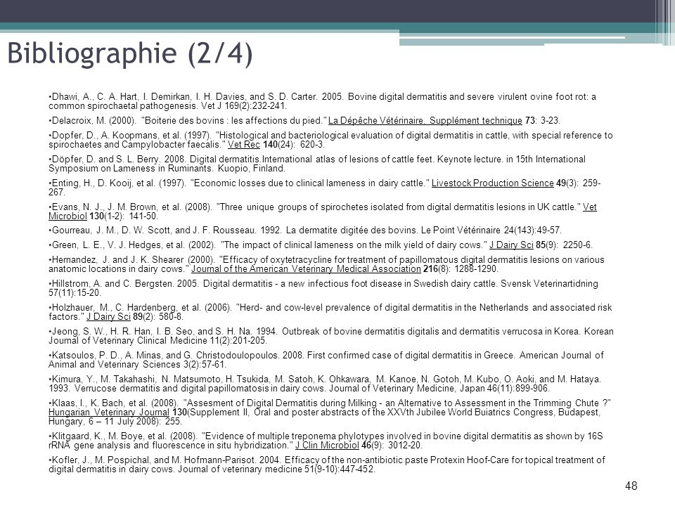 Bibliographie (2/4) 48 Dhawi, A., C. A. Hart, I. Demirkan, I. H. Davies, and S. D. Carter. 2005. Bovine digital dermatitis and severe virulent ovine f
