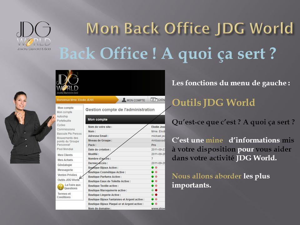 Back Office ! A quoi ça sert ? Les fonctions du menu de gauche : Outils JDG World Quest-ce que cest ? A quoi ça sert ? Cest une mine dinformations mis