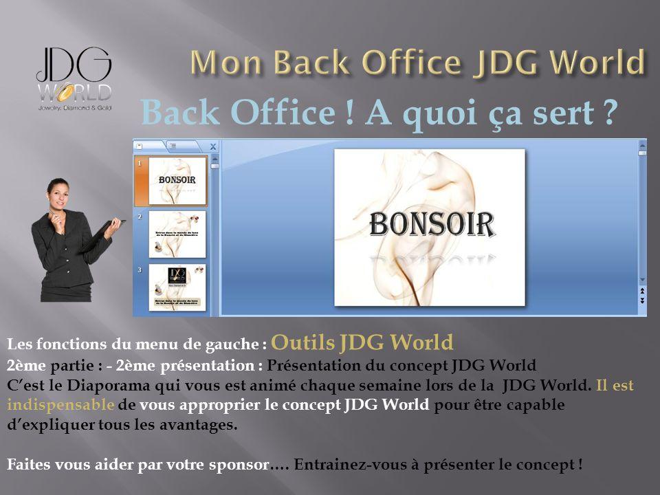 Back Office ! A quoi ça sert ? Les fonctions du menu de gauche : Outils JDG World 2ème partie : - 2ème présentation : Présentation du concept JDG Worl
