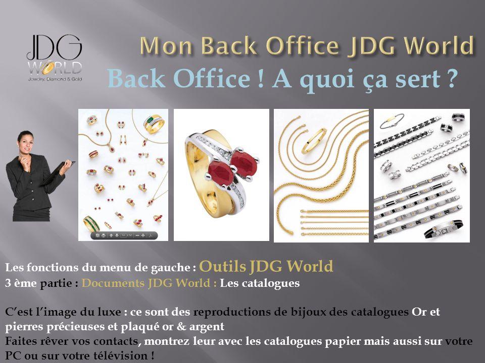 Back Office ! A quoi ça sert ? Les fonctions du menu de gauche : Outils JDG World 3 ème partie : Documents JDG World : Les catalogues Cest limage du l