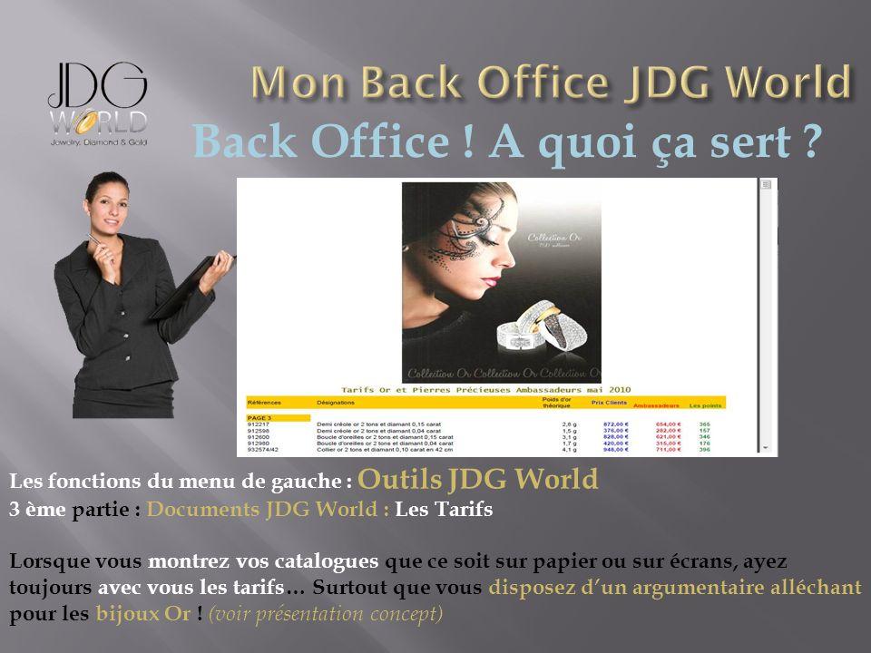 Back Office ! A quoi ça sert ? Les fonctions du menu de gauche : Outils JDG World 3 ème partie : Documents JDG World : Les Tarifs Lorsque vous montrez