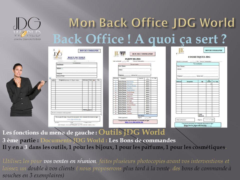 Back Office ! A quoi ça sert ? Les fonctions du menu de gauche : Outils JDG World 3 ème partie : Documents JDG World : Les Bons de commandes Il y en a