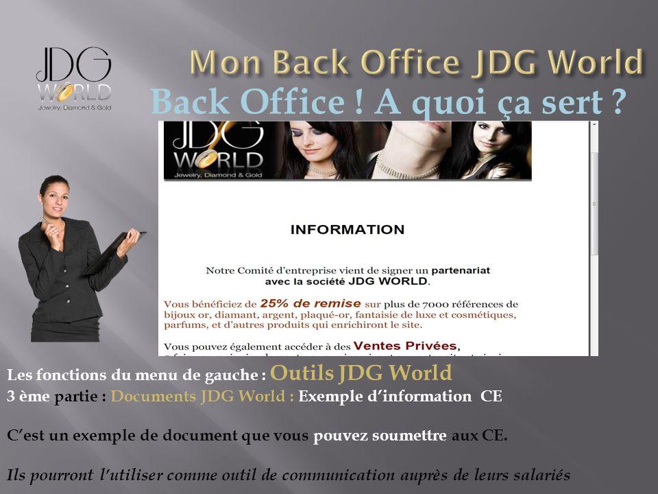 Back Office ! A quoi ça sert ? Les fonctions du menu de gauche : Outils JDG World 3 ème partie : Documents JDG World : Exemple dinformation CE Cest un