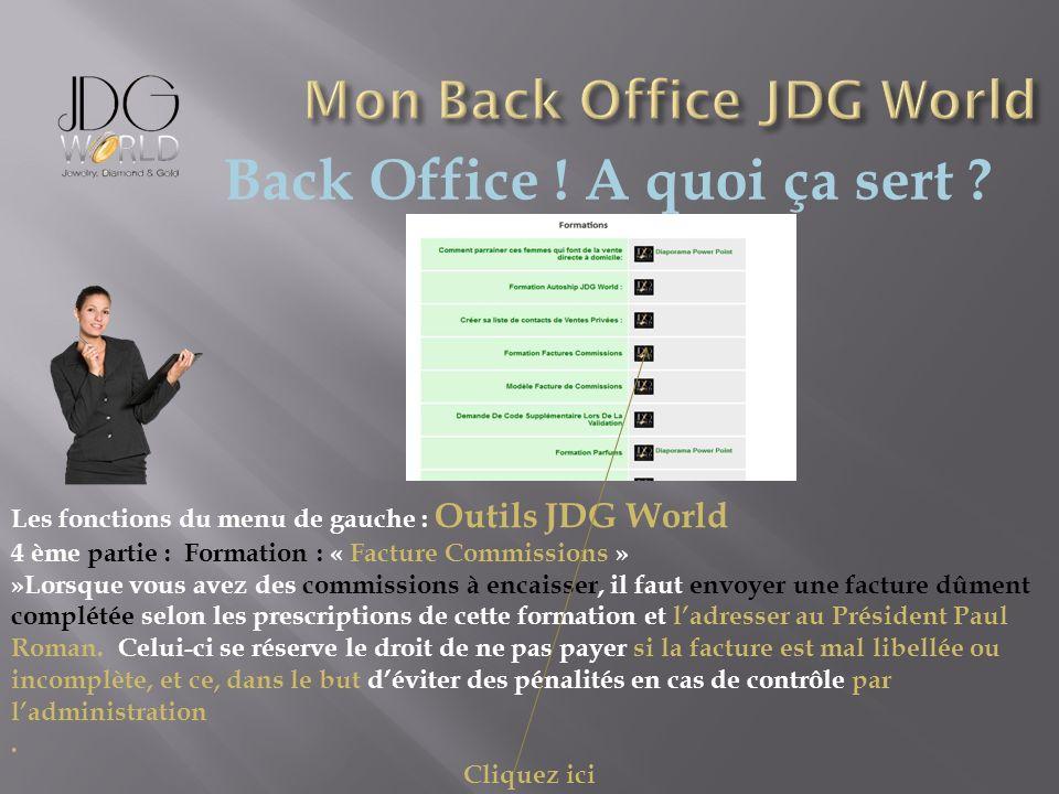 Back Office ! A quoi ça sert ? Les fonctions du menu de gauche : Outils JDG World 4 ème partie : Formation : « Facture Commissions » »Lorsque vous ave