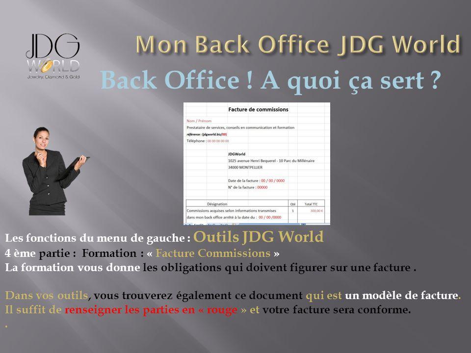 Back Office ! A quoi ça sert ? Les fonctions du menu de gauche : Outils JDG World 4 ème partie : Formation : « Facture Commissions » La formation vous