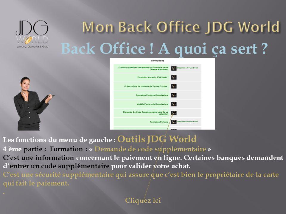 Back Office ! A quoi ça sert ? Les fonctions du menu de gauche : Outils JDG World 4 ème partie : Formation : « Demande de code supplémentaire » Cest u