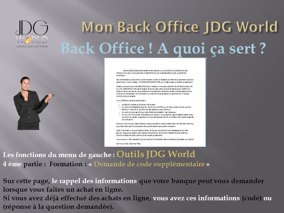 Back Office ! A quoi ça sert ? Les fonctions du menu de gauche : Outils JDG World 4 ème partie : Formation : « Demande de code supplémentaire » Sur ce