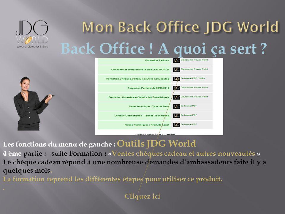 Back Office ! A quoi ça sert ? Les fonctions du menu de gauche : Outils JDG World 4 ème partie : suite Formation : «Ventes chèques cadeau et autres no