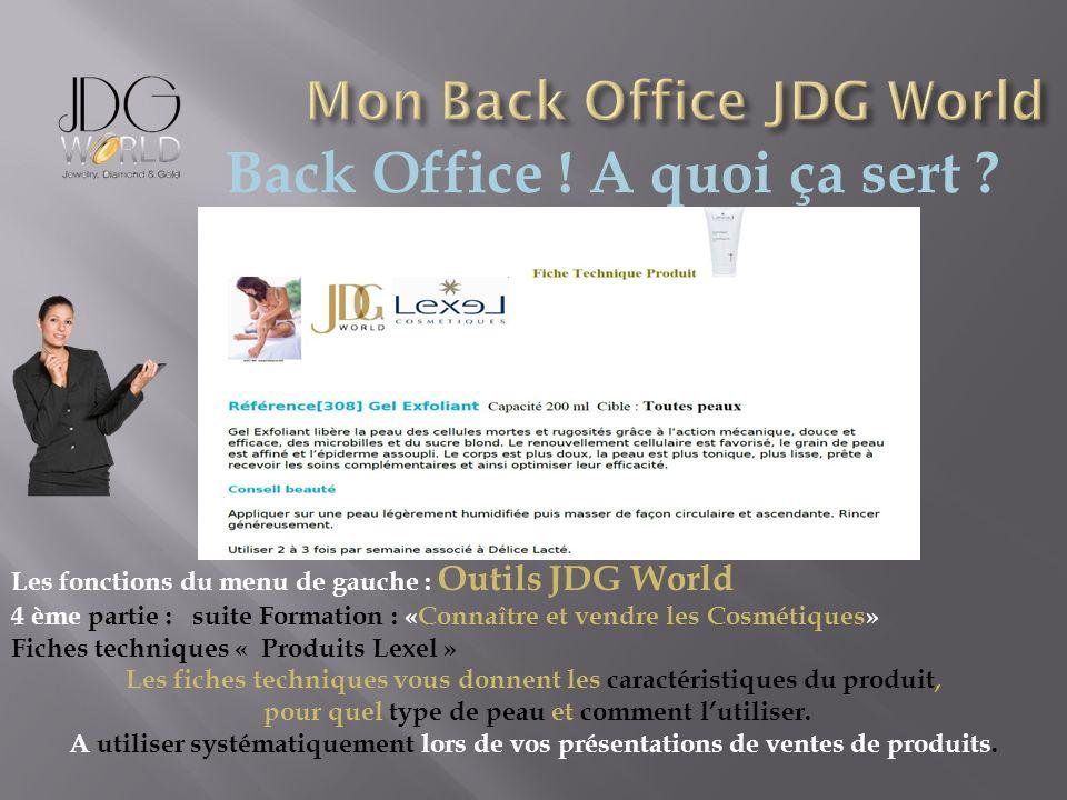 Back Office ! A quoi ça sert ? Les fonctions du menu de gauche : Outils JDG World 4 ème partie : suite Formation : «Connaître et vendre les Cosmétique