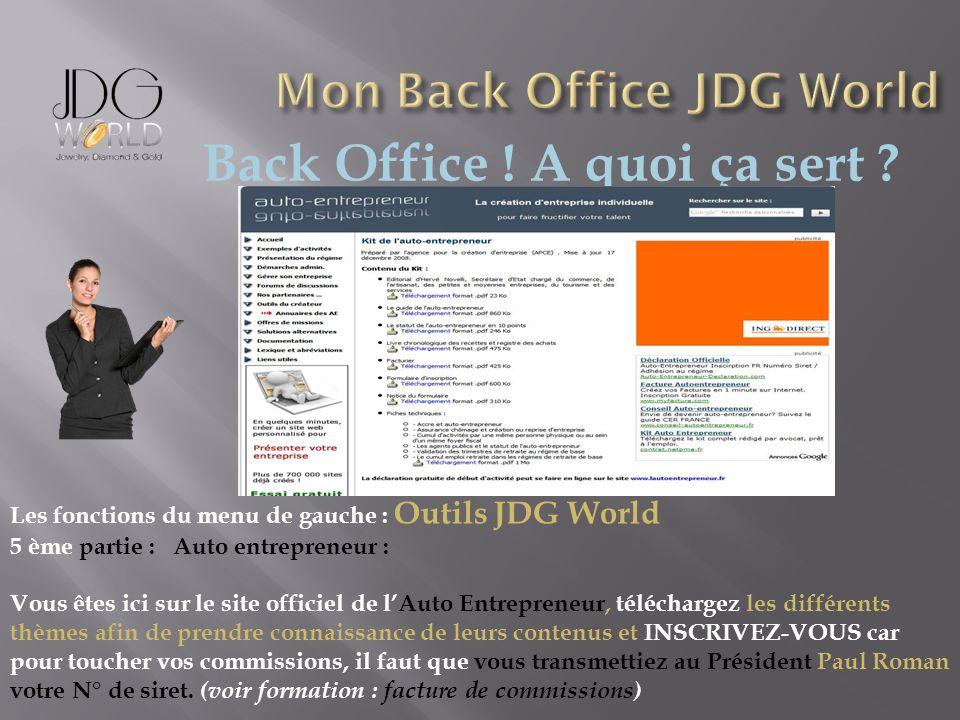 Back Office ! A quoi ça sert ? Les fonctions du menu de gauche : Outils JDG World 5 ème partie : Auto entrepreneur : Vous êtes ici sur le site officie