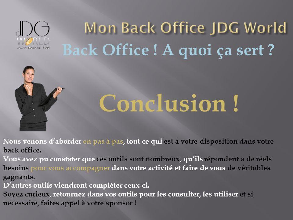 Back Office ! A quoi ça sert ? Conclusion ! Nous venons daborder en pas à pas, tout ce qui est à votre disposition dans votre back office. Vous avez p