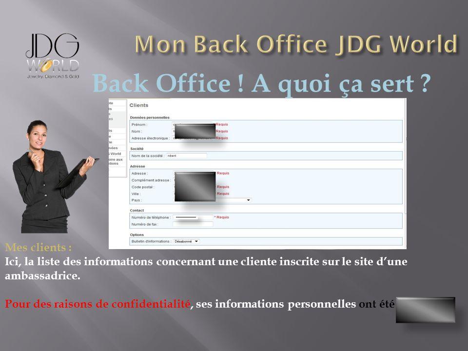 Back Office ! A quoi ça sert ? Mes clients : Ici, la liste des informations concernant une cliente inscrite sur le site dune ambassadrice. Pour des ra