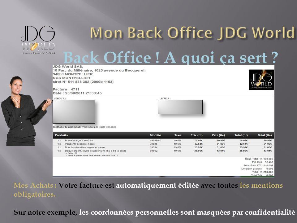 Back Office ! A quoi ça sert ? Mes Achats : Votre facture est automatiquement éditée avec toutes les mentions obligatoires. Sur notre exemple, les coo