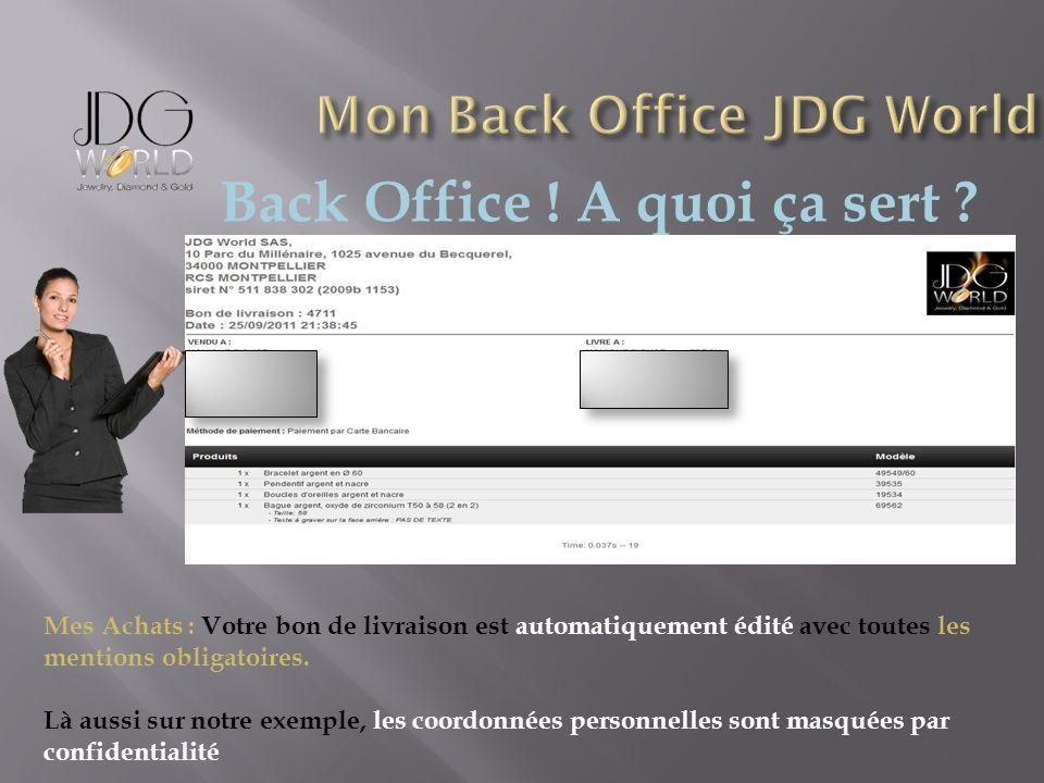 Back Office ! A quoi ça sert ? Mes Achats : Votre bon de livraison est automatiquement édité avec toutes les mentions obligatoires. Là aussi sur notre