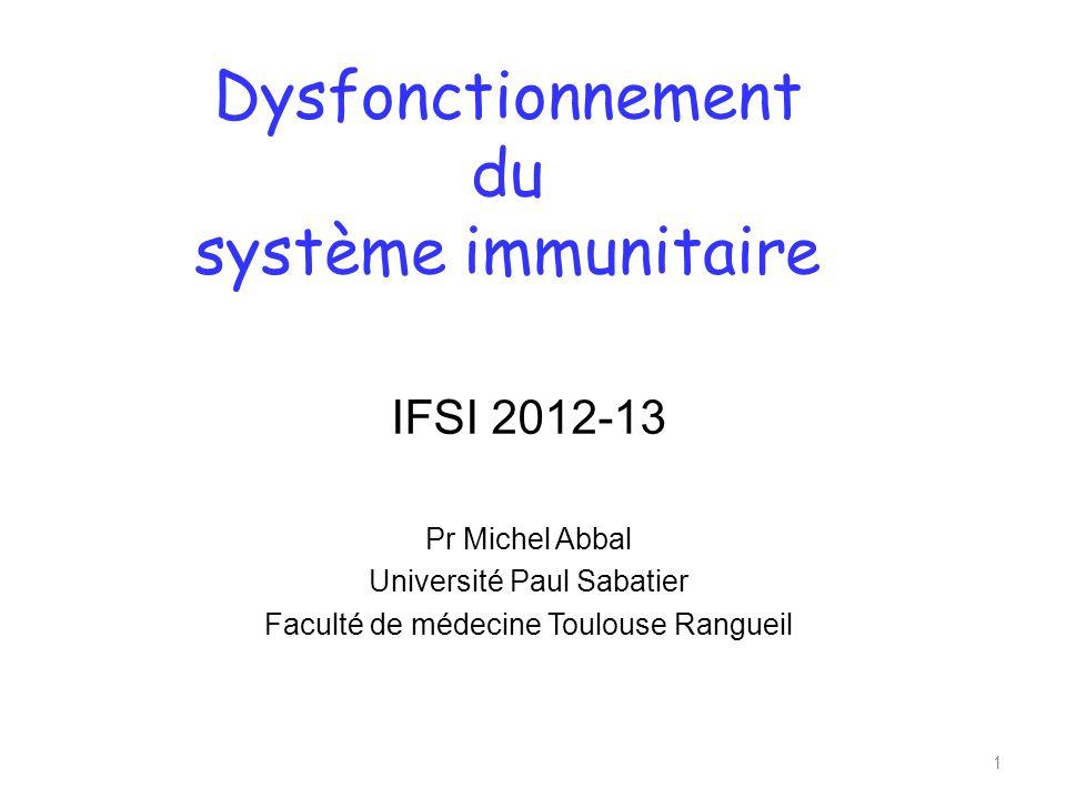 Dysfonctionnement du système immunitaire IFSI 2012-13 Pr Michel Abbal Université Paul Sabatier Faculté de médecine Toulouse Rangueil 1