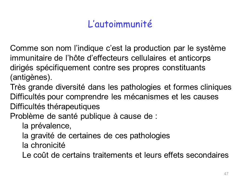 Lautoimmunité Comme son nom lindique cest la production par le système immunitaire de lhôte deffecteurs cellulaires et anticorps dirigés spécifiquement contre ses propres constituants (antigènes).