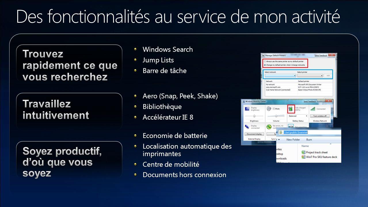 Windows Search Jump Lists Barre de tâche Aero (Snap, Peek, Shake) Bibliothèque Accélérateur IE 8 Economie de batterie Localisation automatique des imp