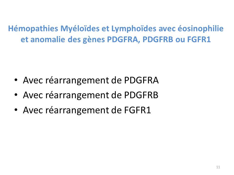 Hémopathies Myéloïdes et Lymphoïdes avec éosinophilie et anomalie des gènes PDGFRA, PDGFRB ou FGFR1 Avec réarrangement de PDGFRA Avec réarrangement de PDGFRB Avec réarrangement de FGFR1 11