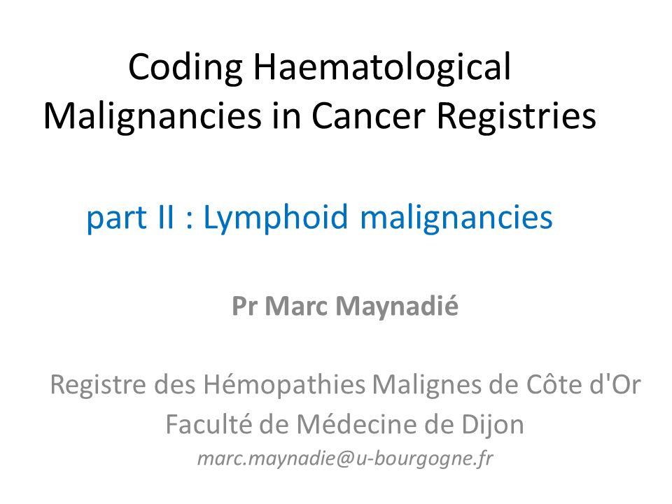 Definition Lymphoid malignancies = « Lymphoma » – proliferation developped from a lymphoid cell, – initiated in a lymphoid organ : Nodal extra nodal