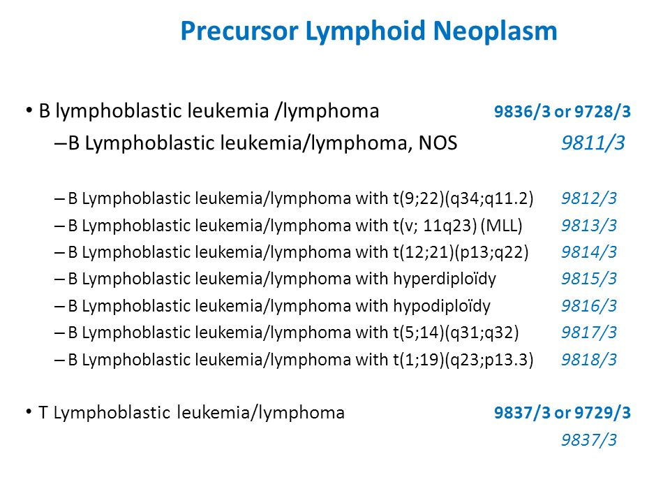 B lymphoblastic leukemia /lymphoma 9836/3 or 9728/3 – B Lymphoblastic leukemia/lymphoma, NOS9811/3 – B Lymphoblastic leukemia/lymphoma with t(9;22)(q3