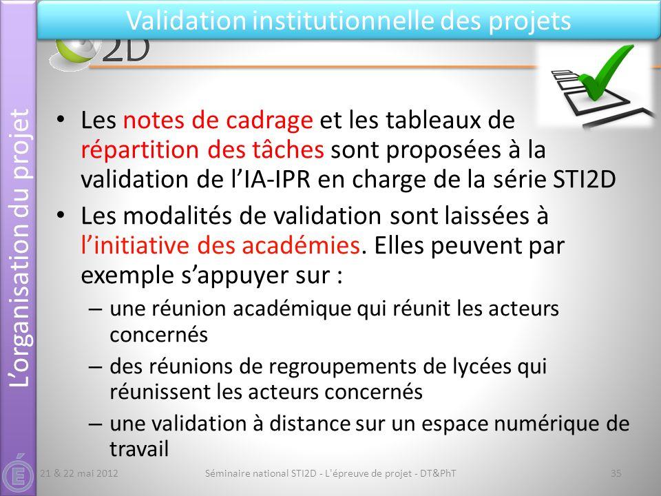 Séminaire national STI2D - L'épreuve de projet - DT&PhT35 Validation institutionnelle des projets 21 & 22 mai 2012 Les notes de cadrage et les tableau
