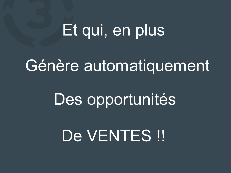 Et qui, en plus Génère automatiquement Des opportunités De VENTES !!