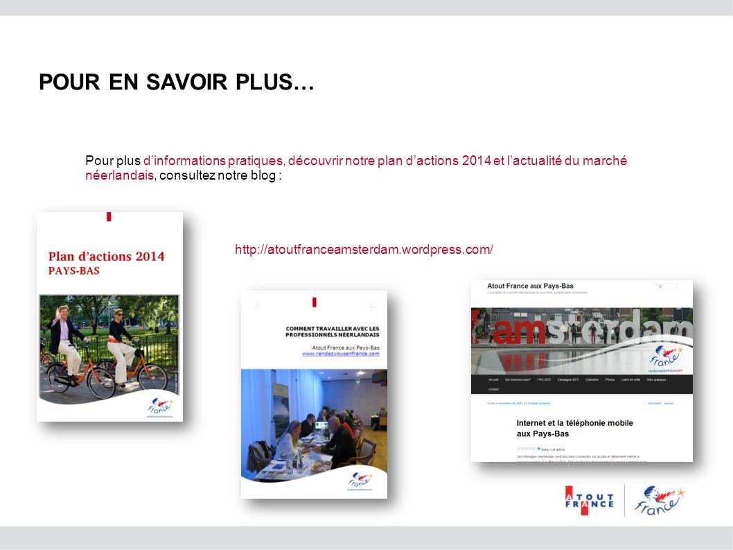 Pour plus dinformations pratiques, découvrir notre plan dactions 2014 et lactualité du marché néerlandais, consultez notre blog : http://atoutfranceam