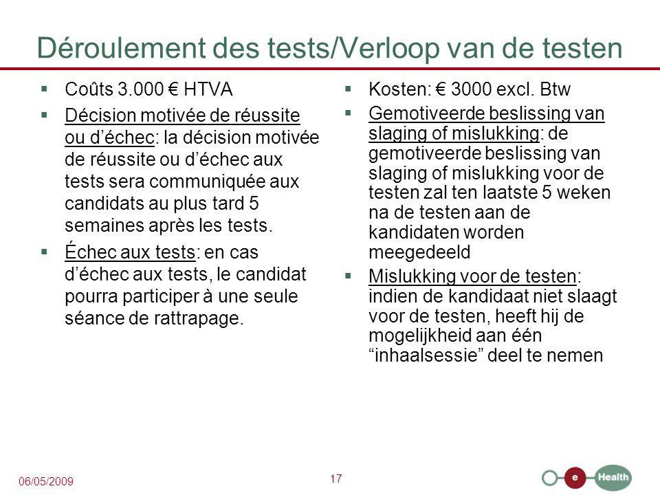 17 06/05/2009 Déroulement des tests/Verloop van de testen Coûts 3.000 HTVA Décision motivée de réussite ou déchec: la décision motivée de réussite ou déchec aux tests sera communiquée aux candidats au plus tard 5 semaines après les tests.