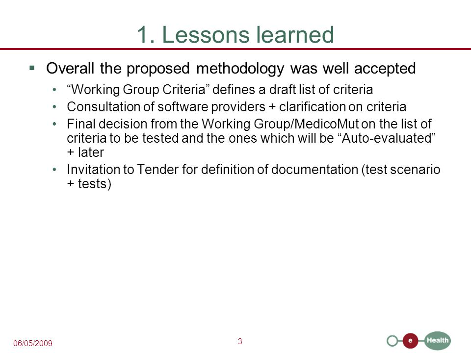 3 06/05/2009 1. Lessons learned Overall the proposed methodology was well accepted Working Group Criteria defines a draft list of criteria Consultatio