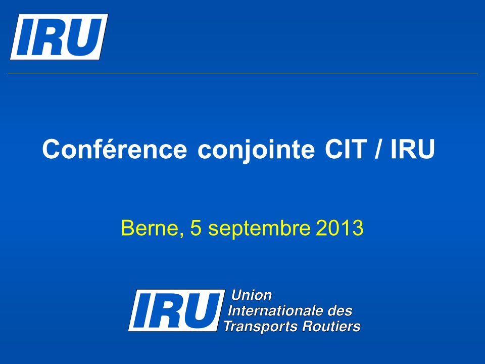 Conférence conjointe CIT / IRU Berne, 5 septembre 2013
